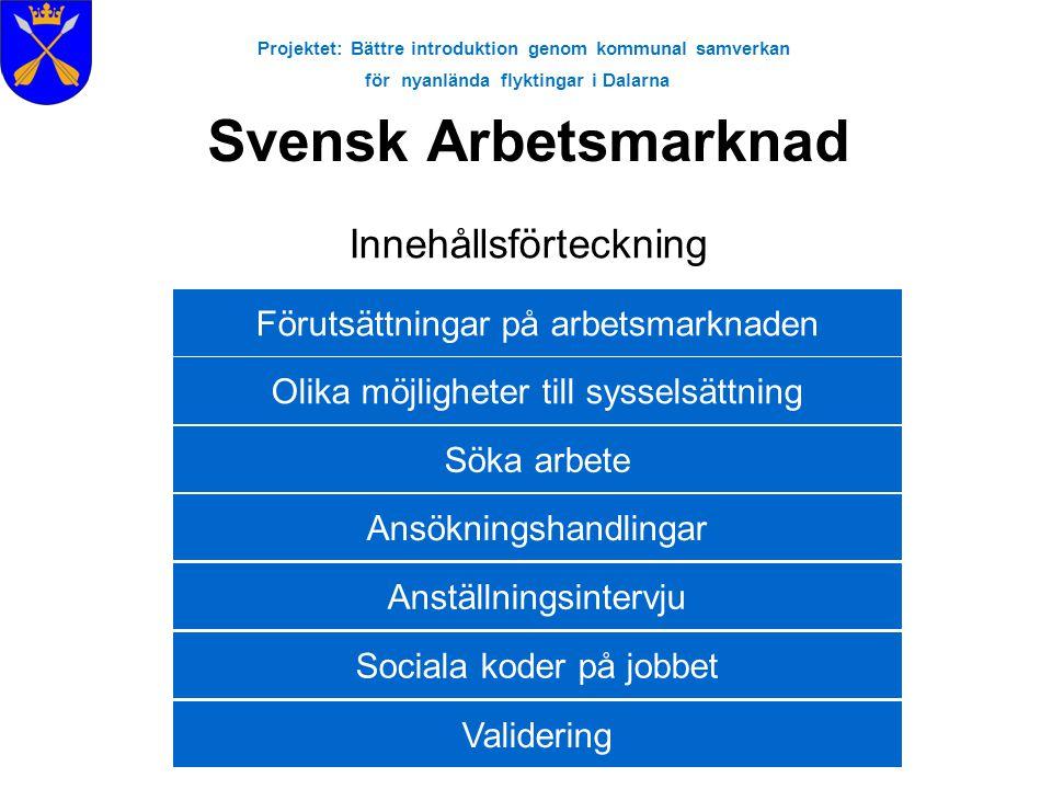 Projektet: Bättre introduktion genom kommunal samverkan för nyanlända flyktingar i Dalarna Svensk Arbetsmarknad Innehållsförteckning Förutsättningar p