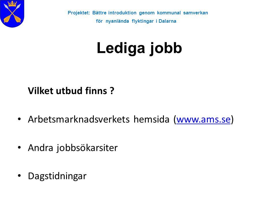 Projektet: Bättre introduktion genom kommunal samverkan för nyanlända flyktingar i Dalarna Lediga jobb Vilket utbud finns ? • Arbetsmarknadsverkets he