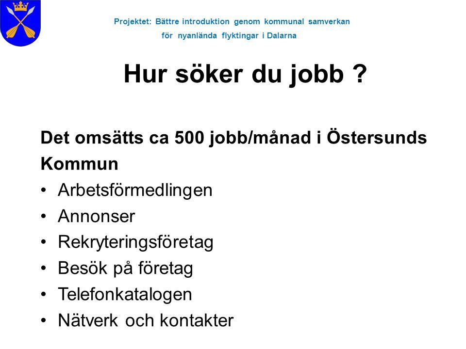 Projektet: Bättre introduktion genom kommunal samverkan för nyanlända flyktingar i Dalarna Hur söker du jobb ? Det omsätts ca 500 jobb/månad i Östersu
