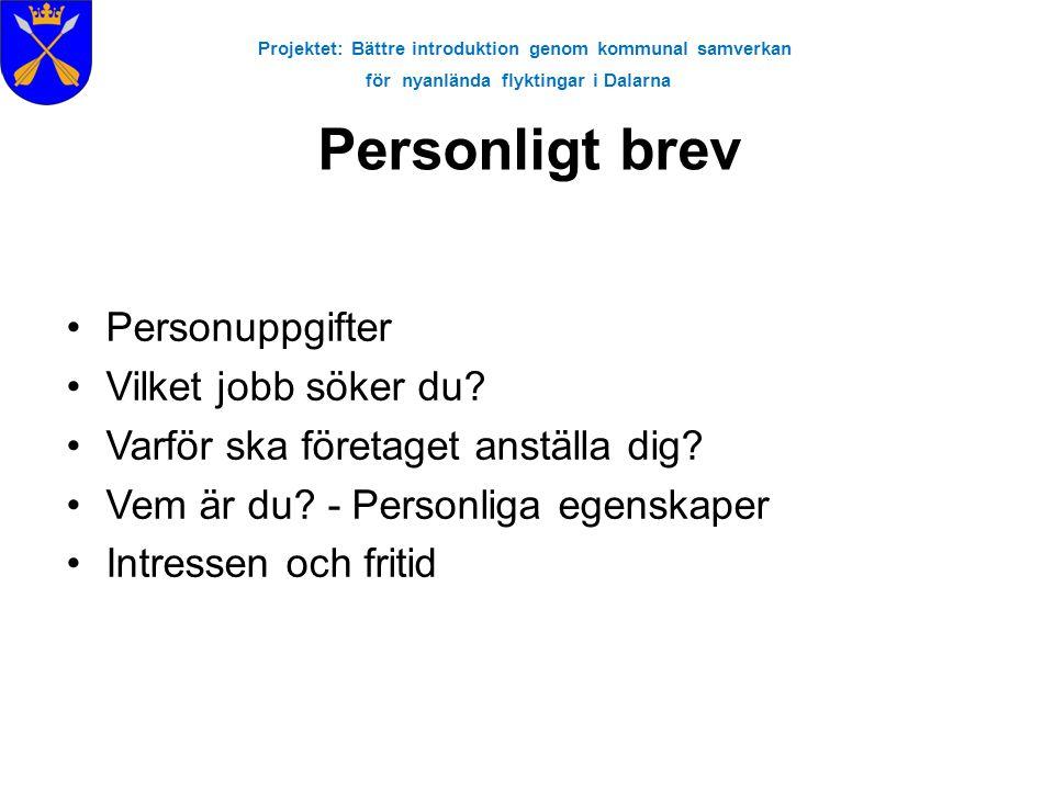 Projektet: Bättre introduktion genom kommunal samverkan för nyanlända flyktingar i Dalarna Personligt brev •Personuppgifter •Vilket jobb söker du? •Va