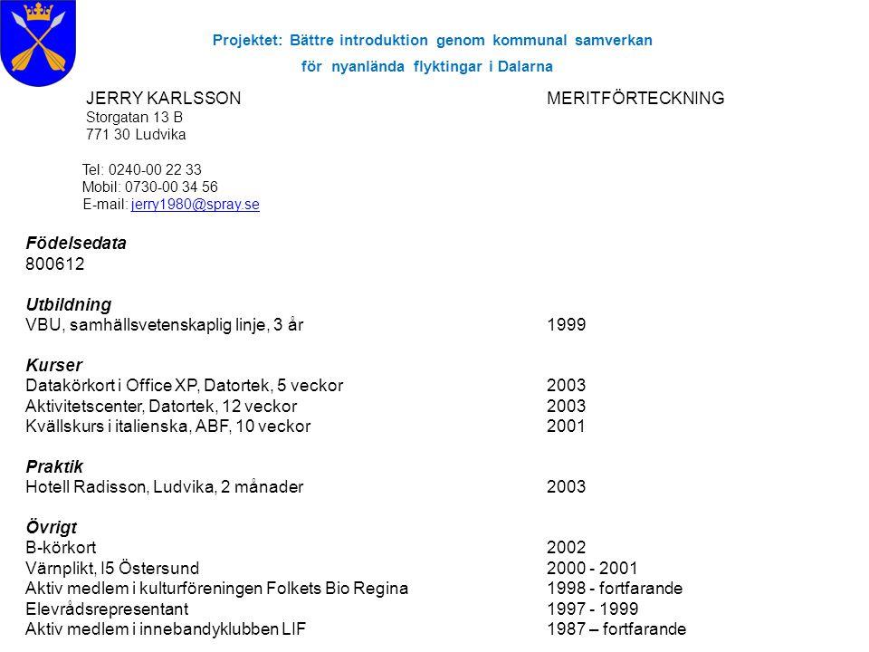 Projektet: Bättre introduktion genom kommunal samverkan för nyanlända flyktingar i Dalarna JERRY KARLSSON MERITFÖRTECKNING Storgatan 13 B 771 30 Ludvi