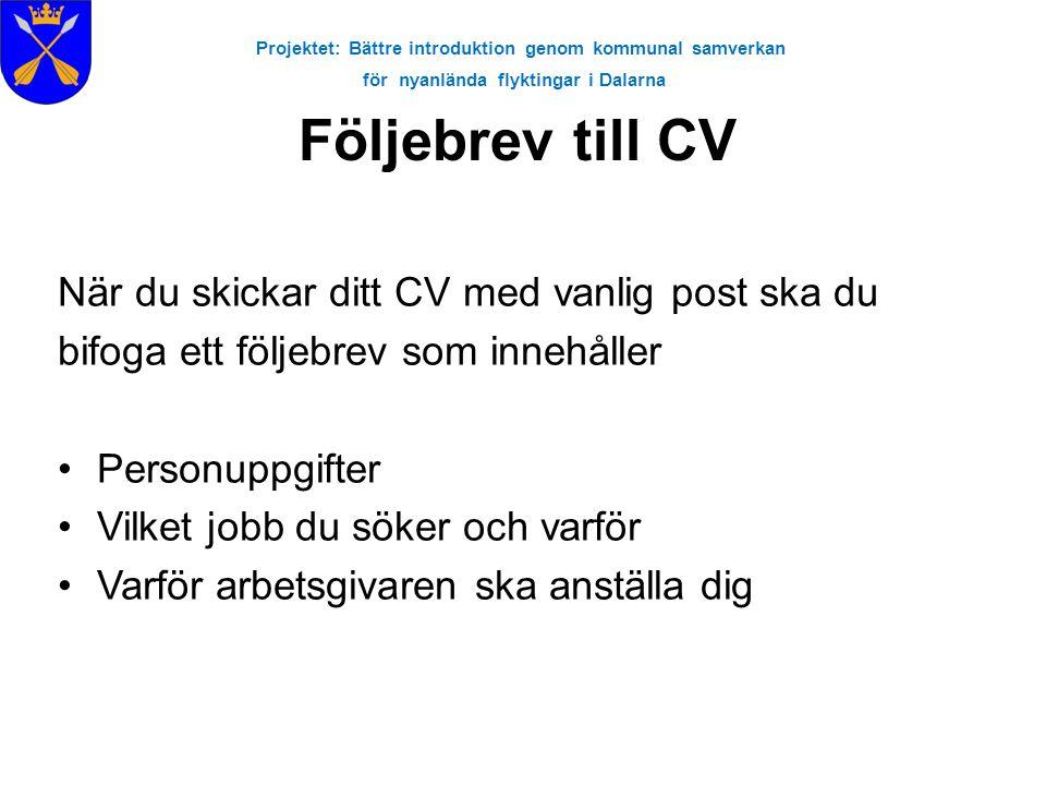 Projektet: Bättre introduktion genom kommunal samverkan för nyanlända flyktingar i Dalarna Följebrev till CV När du skickar ditt CV med vanlig post sk