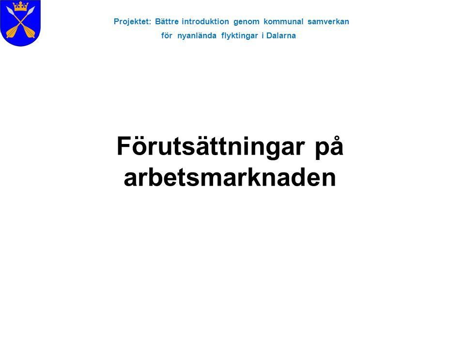 Projektet: Bättre introduktion genom kommunal samverkan för nyanlända flyktingar i Dalarna Förutsättningar på arbetsmarknaden
