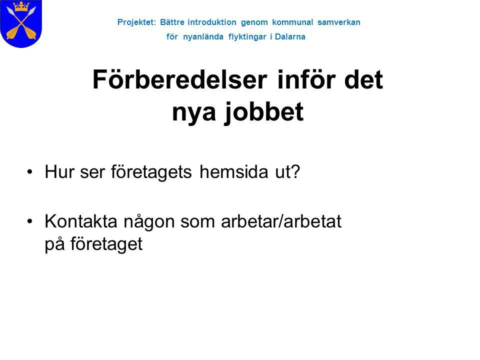 Projektet: Bättre introduktion genom kommunal samverkan för nyanlända flyktingar i Dalarna •Hur ser företagets hemsida ut? •Kontakta någon som arbetar