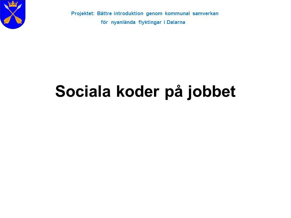 Projektet: Bättre introduktion genom kommunal samverkan för nyanlända flyktingar i Dalarna Sociala koder på jobbet