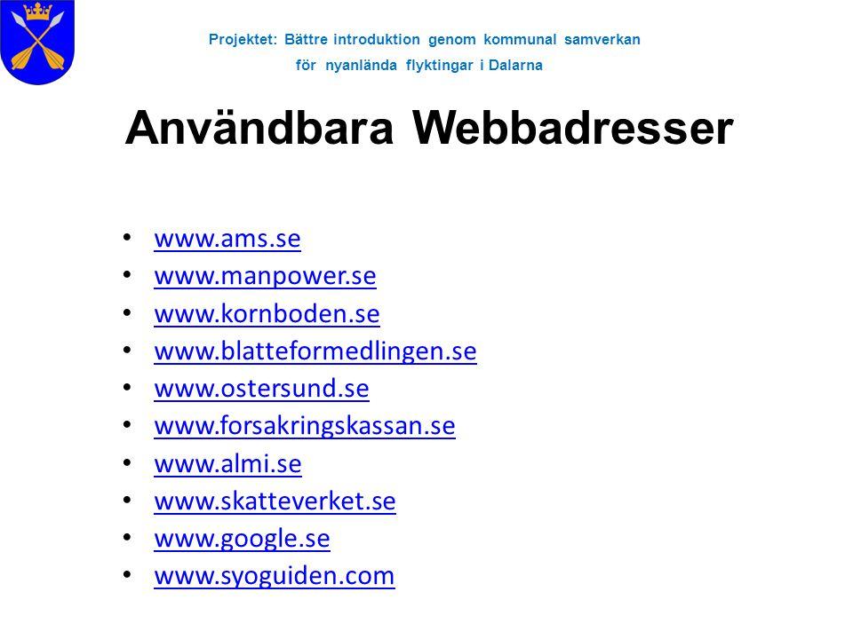 Projektet: Bättre introduktion genom kommunal samverkan för nyanlända flyktingar i Dalarna Användbara Webbadresser • www.ams.se www.ams.se • www.manpo