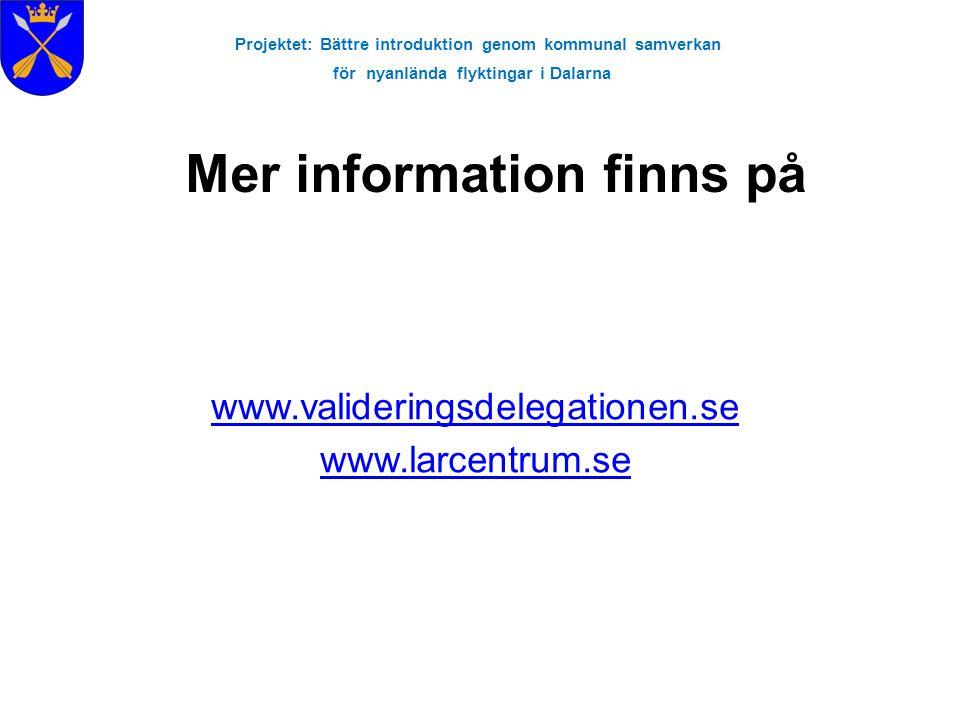 Projektet: Bättre introduktion genom kommunal samverkan för nyanlända flyktingar i Dalarna www.valideringsdelegationen.se www.larcentrum.se Mer inform