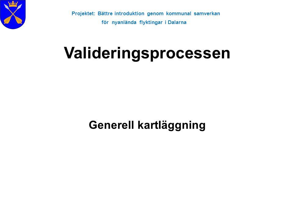 Projektet: Bättre introduktion genom kommunal samverkan för nyanlända flyktingar i Dalarna Generell kartläggning Valideringsprocessen