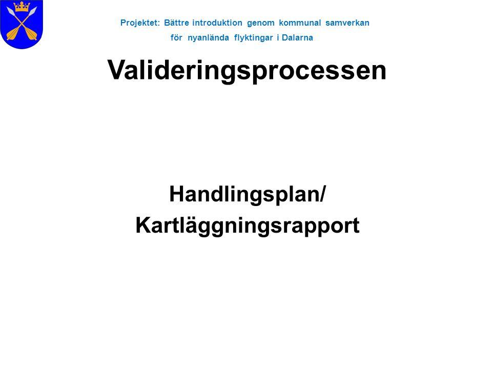 Projektet: Bättre introduktion genom kommunal samverkan för nyanlända flyktingar i Dalarna Handlingsplan/ Kartläggningsrapport Valideringsprocessen