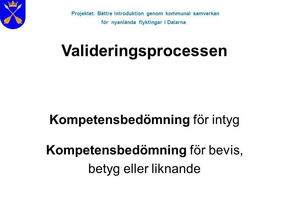 Projektet: Bättre introduktion genom kommunal samverkan för nyanlända flyktingar i Dalarna Kompetensbedömning för intyg Kompetensbedömning för bevis,