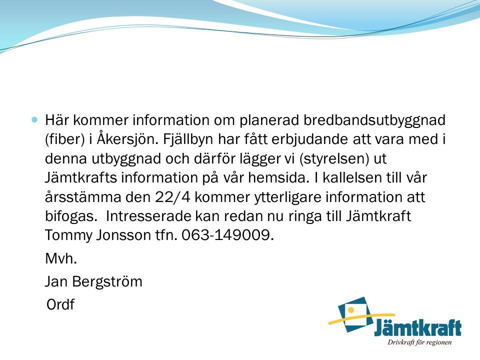  Här kommer information om planerad bredbandsutbyggnad (fiber) i Åkersjön. Fjällbyn har fått erbjudande att vara med i denna utbyggnad och därför läg