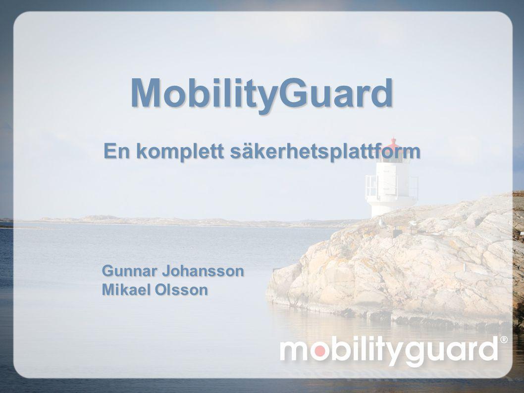 MobilityGuard En komplett säkerhetsplattform Gunnar Johansson Mikael Olsson