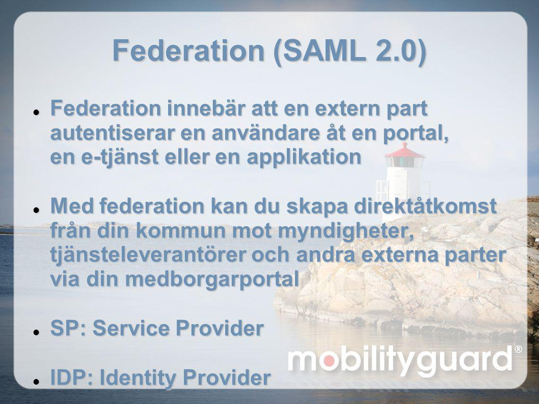 Federation (SAML 2.0)  Federation innebär att en extern part autentiserar en användare åt en portal, en e-tjänst eller en applikation  Med federatio