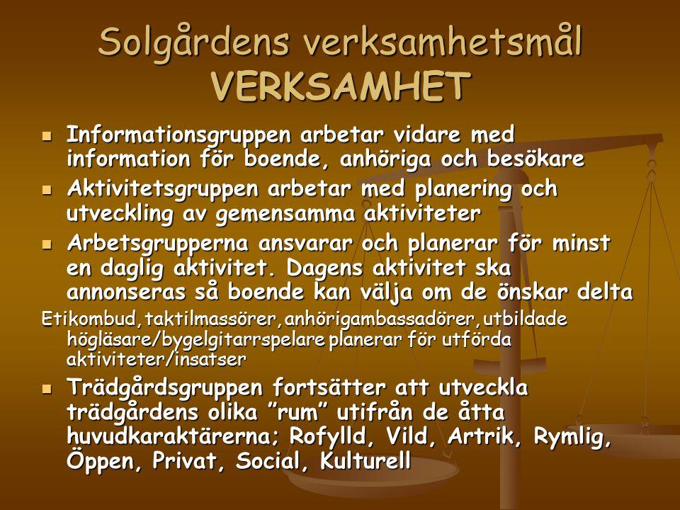 Solgårdens verksamhetsmål VERKSAMHET  Informationsgruppen arbetar vidare med information för boende, anhöriga och besökare  Aktivitetsgruppen arbetar med planering och utveckling av gemensamma aktiviteter  Arbetsgrupperna ansvarar och planerar för minst en daglig aktivitet.