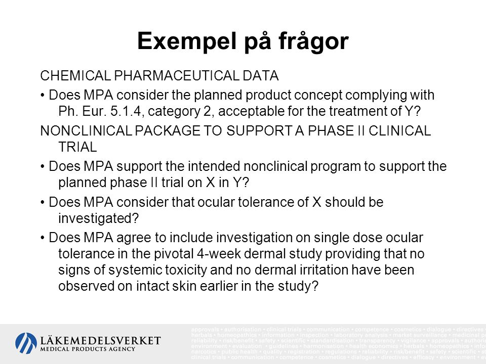 Exempel på frågor CHEMICAL PHARMACEUTICAL DATA • Does MPA consider the planned product concept complying with Ph.