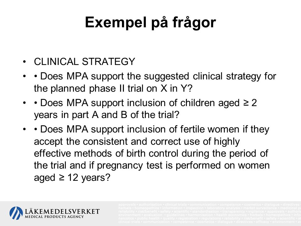 Exempel på frågor •CLINICAL STRATEGY •• Does MPA support the suggested clinical strategy for the planned phase II trial on X in Y.