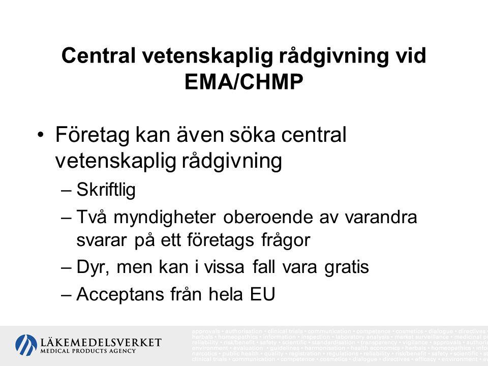 Central vetenskaplig rådgivning vid EMA/CHMP •Företag kan även söka central vetenskaplig rådgivning –Skriftlig –Två myndigheter oberoende av varandra svarar på ett företags frågor –Dyr, men kan i vissa fall vara gratis –Acceptans från hela EU
