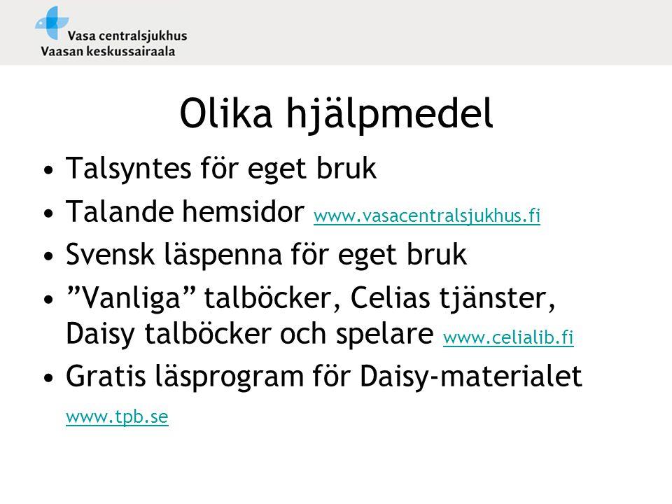 """Olika hjälpmedel •Talsyntes för eget bruk •Talande hemsidor www.vasacentralsjukhus.fi www.vasacentralsjukhus.fi •Svensk läspenna för eget bruk •""""Vanli"""