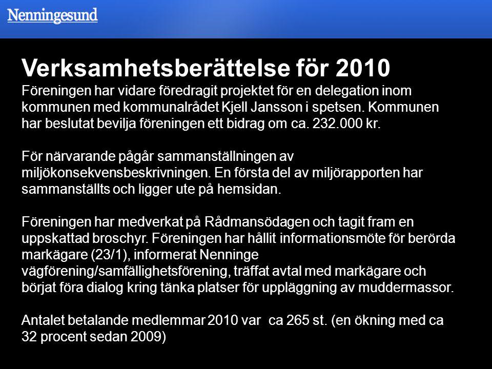 Verksamhetsberättelse för 2010 Föreningen har vidare föredragit projektet för en delegation inom kommunen med kommunalrådet Kjell Jansson i spetsen. K