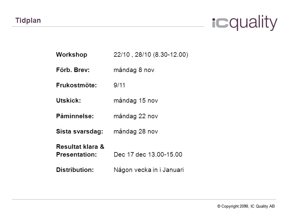 © Copyright 2010, IC Quality AB Sigtuna kommun Medarbetaruppföljning 2010 Uppföljning15 nov - 29 nov Respondenter2278 Antal svar2000 Svarsfrekvens88%