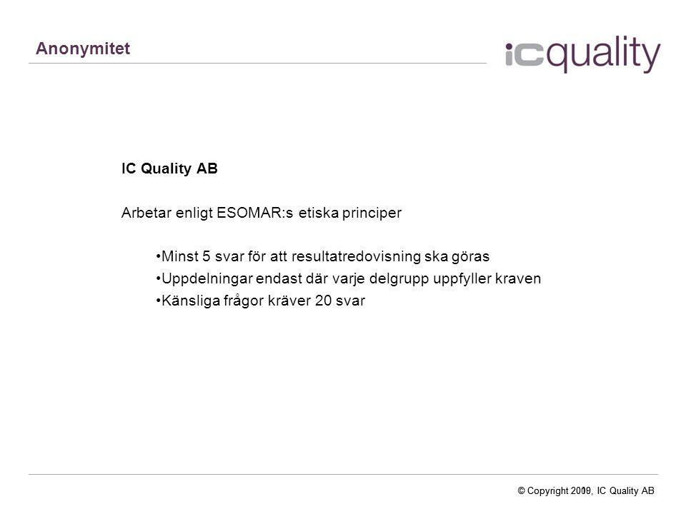 © Copyright 2010, IC Quality AB Vad påverkar de svar man ger Det upplevda.