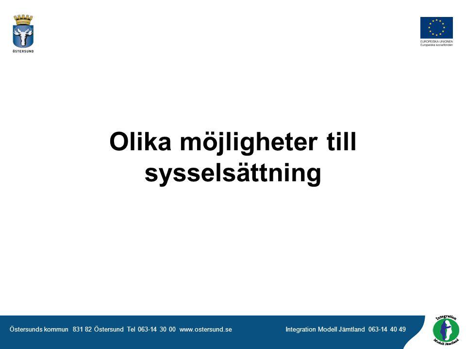 Östersunds kommun 831 82 Östersund Tel 063-14 30 00 www.ostersund.seIntegration Modell Jämtland 063-14 40 49 Olika möjligheter till sysselsättning