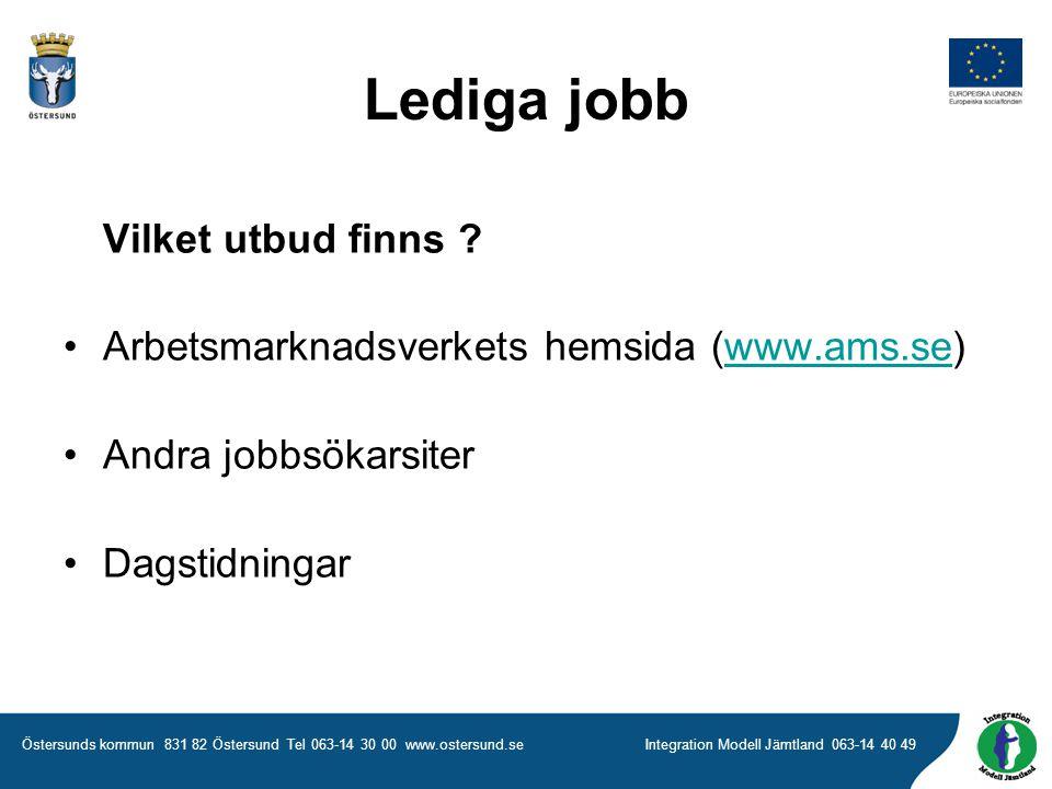 Östersunds kommun 831 82 Östersund Tel 063-14 30 00 www.ostersund.seIntegration Modell Jämtland 063-14 40 49 Lediga jobb Vilket utbud finns .