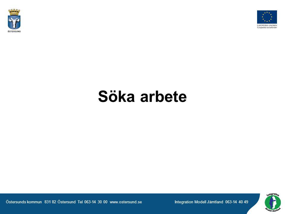 Östersunds kommun 831 82 Östersund Tel 063-14 30 00 www.ostersund.seIntegration Modell Jämtland 063-14 40 49 Söka arbete