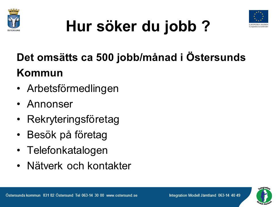 Östersunds kommun 831 82 Östersund Tel 063-14 30 00 www.ostersund.seIntegration Modell Jämtland 063-14 40 49 Hur söker du jobb .
