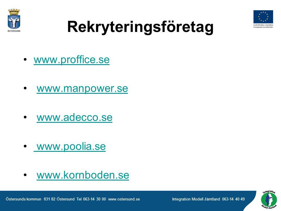 Östersunds kommun 831 82 Östersund Tel 063-14 30 00 www.ostersund.seIntegration Modell Jämtland 063-14 40 49 Rekryteringsföretag •www.proffice.sewww.proffice.se • www.manpower.sewww.manpower.se • www.adecco.sewww.adecco.se • www.poolia.se www.poolia.se • www.kornboden.sewww.kornboden.se