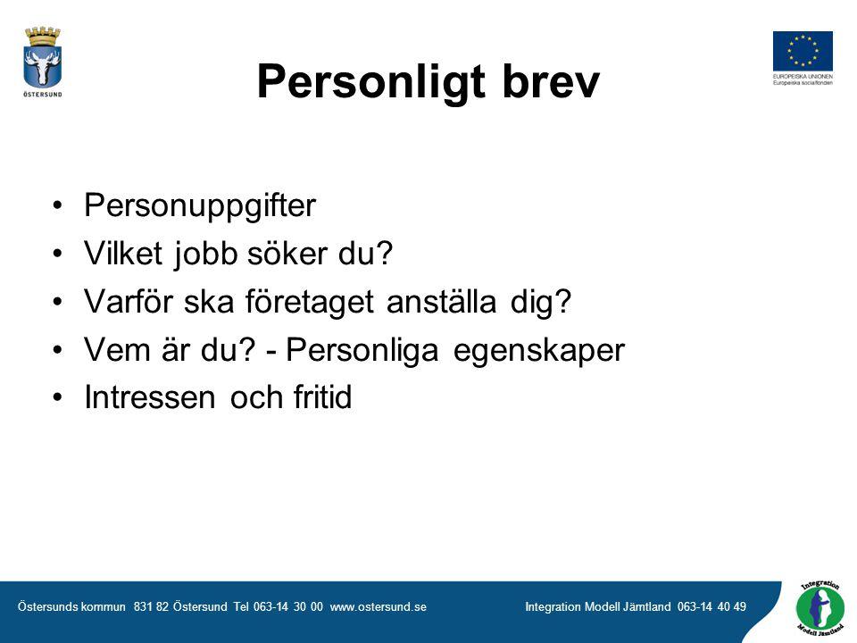 Östersunds kommun 831 82 Östersund Tel 063-14 30 00 www.ostersund.seIntegration Modell Jämtland 063-14 40 49 Personligt brev •Personuppgifter •Vilket jobb söker du.