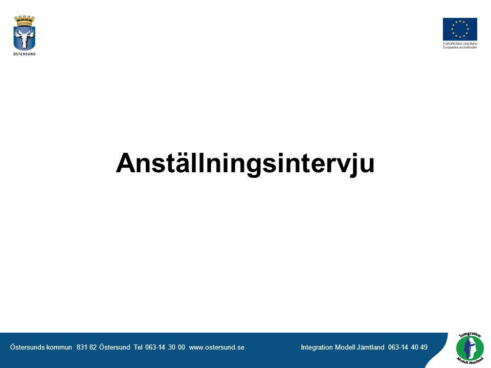 Östersunds kommun 831 82 Östersund Tel 063-14 30 00 www.ostersund.seIntegration Modell Jämtland 063-14 40 49 Anställningsintervju