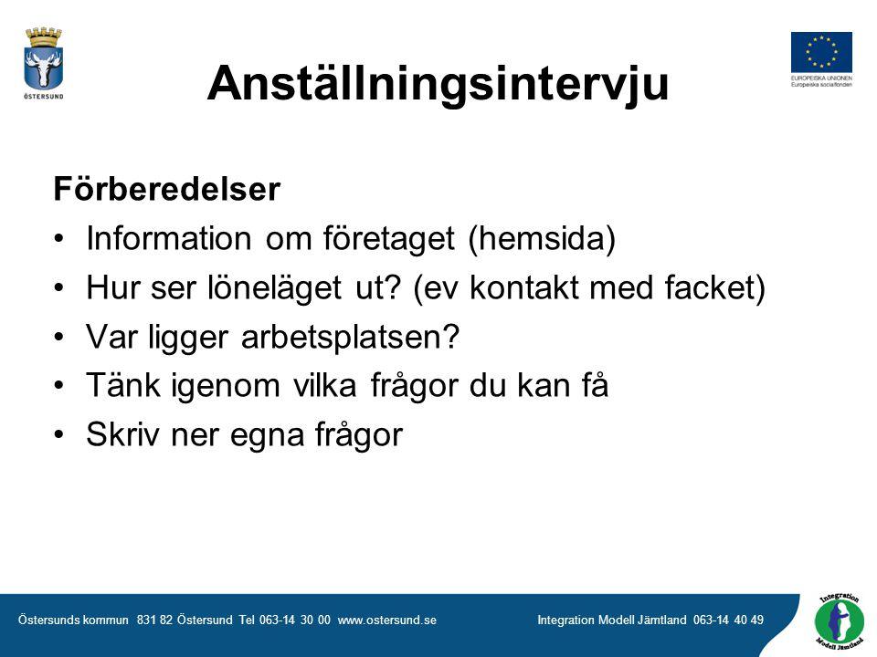 Östersunds kommun 831 82 Östersund Tel 063-14 30 00 www.ostersund.seIntegration Modell Jämtland 063-14 40 49 Anställningsintervju Förberedelser •Information om företaget (hemsida) •Hur ser löneläget ut.