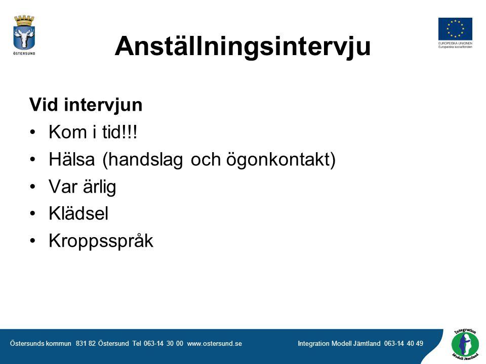 Östersunds kommun 831 82 Östersund Tel 063-14 30 00 www.ostersund.seIntegration Modell Jämtland 063-14 40 49 Vid intervjun •Kom i tid!!.
