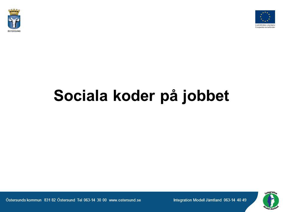 Östersunds kommun 831 82 Östersund Tel 063-14 30 00 www.ostersund.seIntegration Modell Jämtland 063-14 40 49 Sociala koder på jobbet