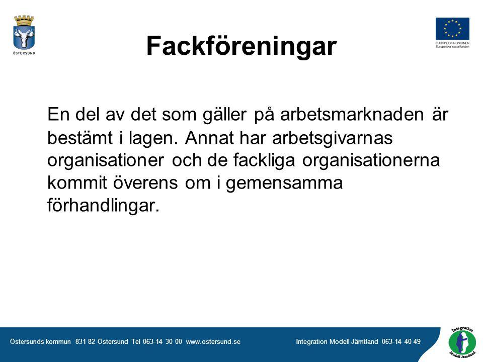 Östersunds kommun 831 82 Östersund Tel 063-14 30 00 www.ostersund.seIntegration Modell Jämtland 063-14 40 49 Fackföreningar En del av det som gäller på arbetsmarknaden är bestämt i lagen.