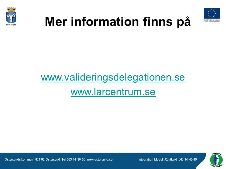 Östersunds kommun 831 82 Östersund Tel 063-14 30 00 www.ostersund.seIntegration Modell Jämtland 063-14 40 49 www.valideringsdelegationen.se www.larcentrum.se Mer information finns på