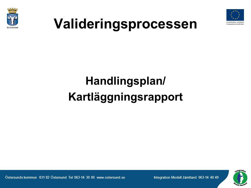 Östersunds kommun 831 82 Östersund Tel 063-14 30 00 www.ostersund.seIntegration Modell Jämtland 063-14 40 49 Handlingsplan/ Kartläggningsrapport Valideringsprocessen