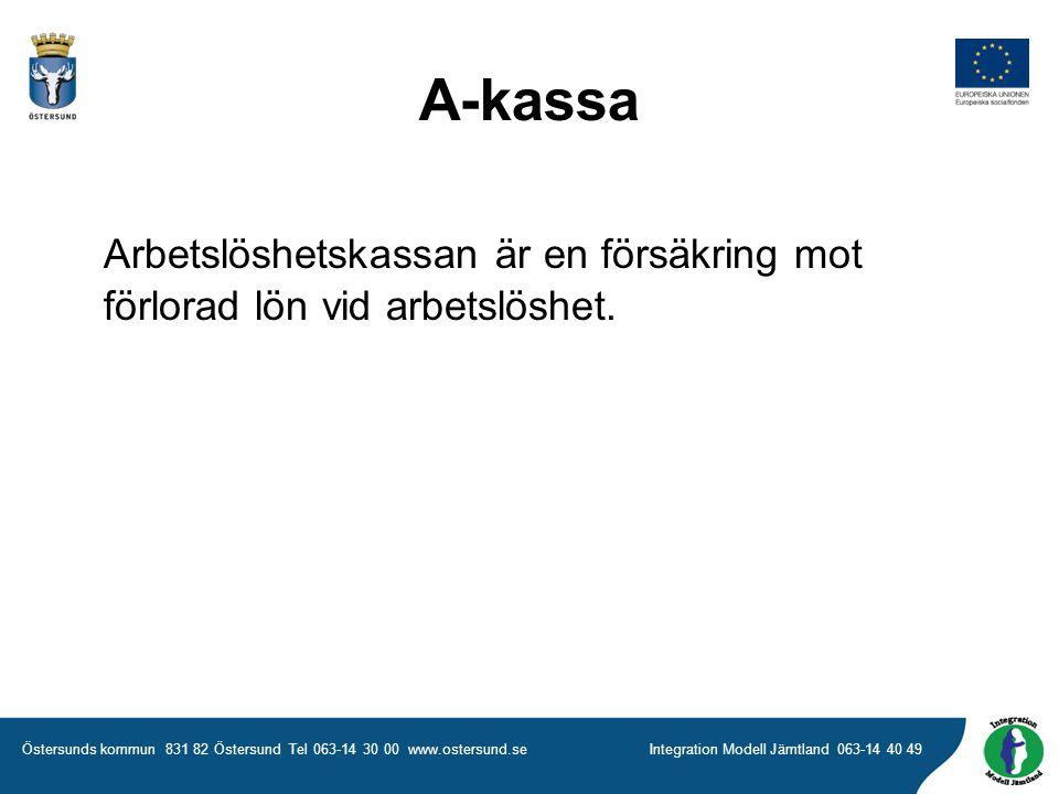 Östersunds kommun 831 82 Östersund Tel 063-14 30 00 www.ostersund.seIntegration Modell Jämtland 063-14 40 49 A-kassa Arbetslöshetskassan är en försäkring mot förlorad lön vid arbetslöshet.