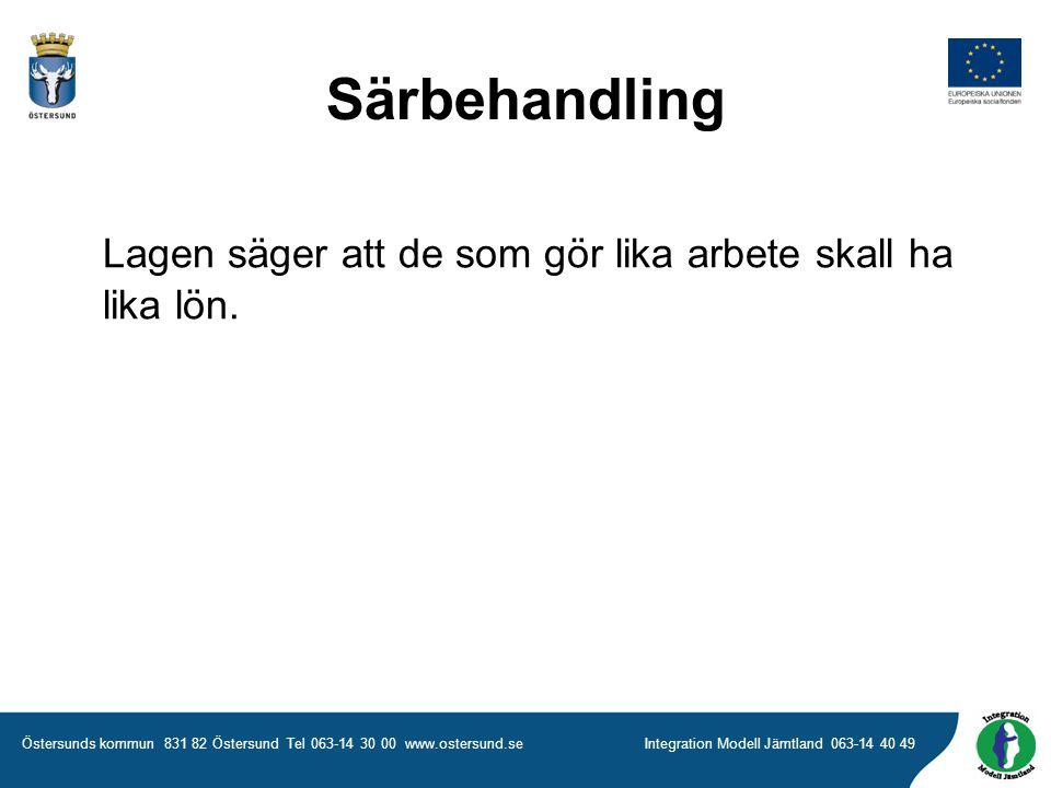 Östersunds kommun 831 82 Östersund Tel 063-14 30 00 www.ostersund.seIntegration Modell Jämtland 063-14 40 49 Särbehandling Lagen säger att de som gör lika arbete skall ha lika lön.