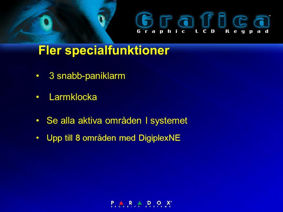 • 3 snabb-paniklarm • Larmklocka Fler specialfunktioner •Se alla aktiva områden I systemet •Upp till 8 områden med DigiplexNE