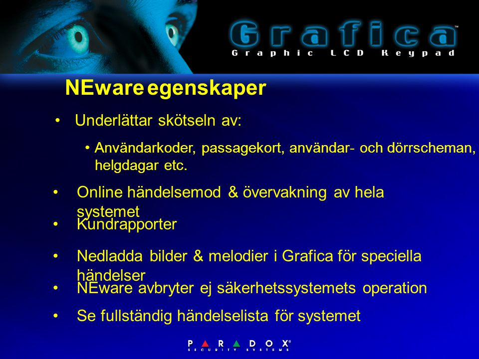 NEware egenskaper • Online händelsemod & övervakning av hela systemet • Kundrapporter • Nedladda bilder & melodier i Grafica för speciella händelser •