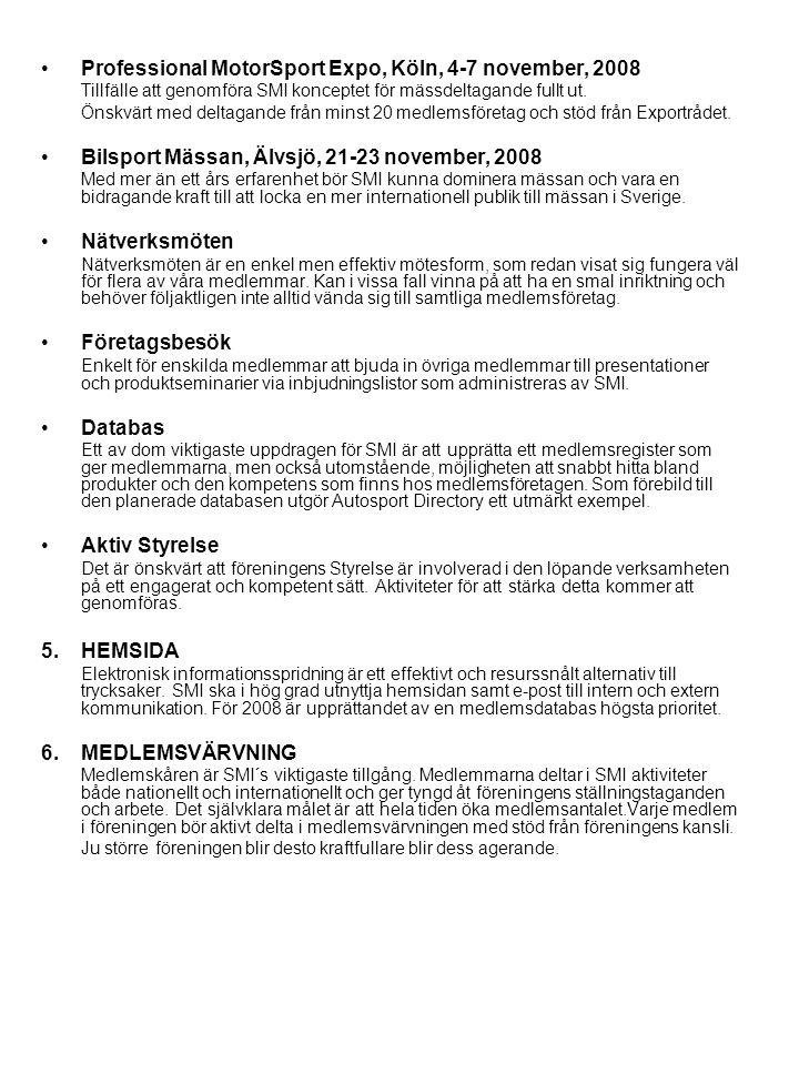 •Professional MotorSport Expo, Köln, 4-7 november, 2008 Tillfälle att genomföra SMI konceptet för mässdeltagande fullt ut. Önskvärt med deltagande frå