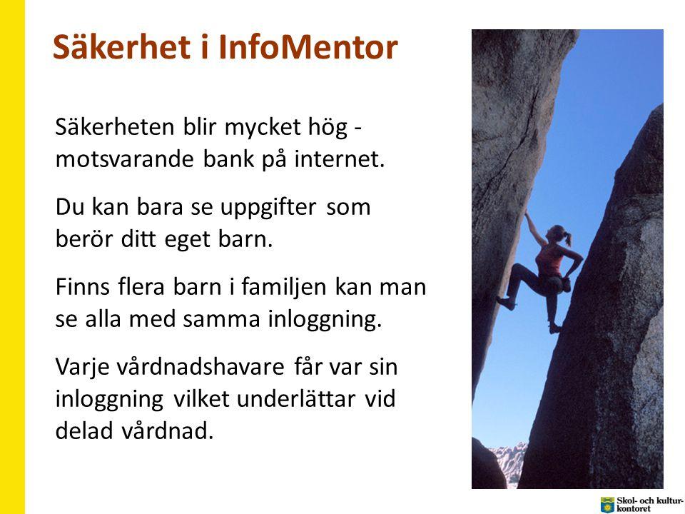 Säkerhet i InfoMentor Säkerheten blir mycket hög - motsvarande bank på internet.