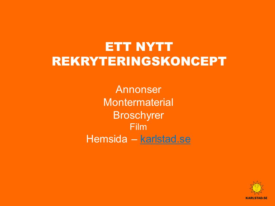 ETT NYTT REKRYTERINGSKONCEPT Annonser Montermaterial Broschyrer Film Hemsida – karlstad.sekarlstad.se