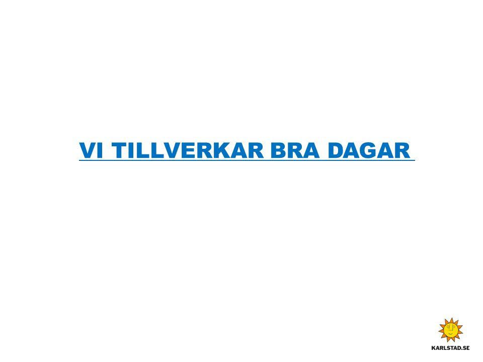 VI TILLVERKAR BRA DAGAR