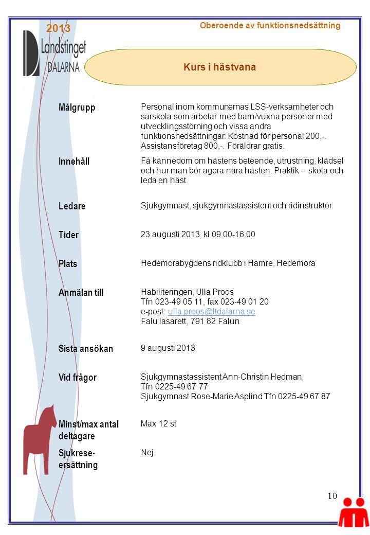 10 Kurs i hästvana Oberoende av funktionsnedsättning Målgrupp Personal inom kommunernas LSS-verksamheter och särskola som arbetar med barn/vuxna perso