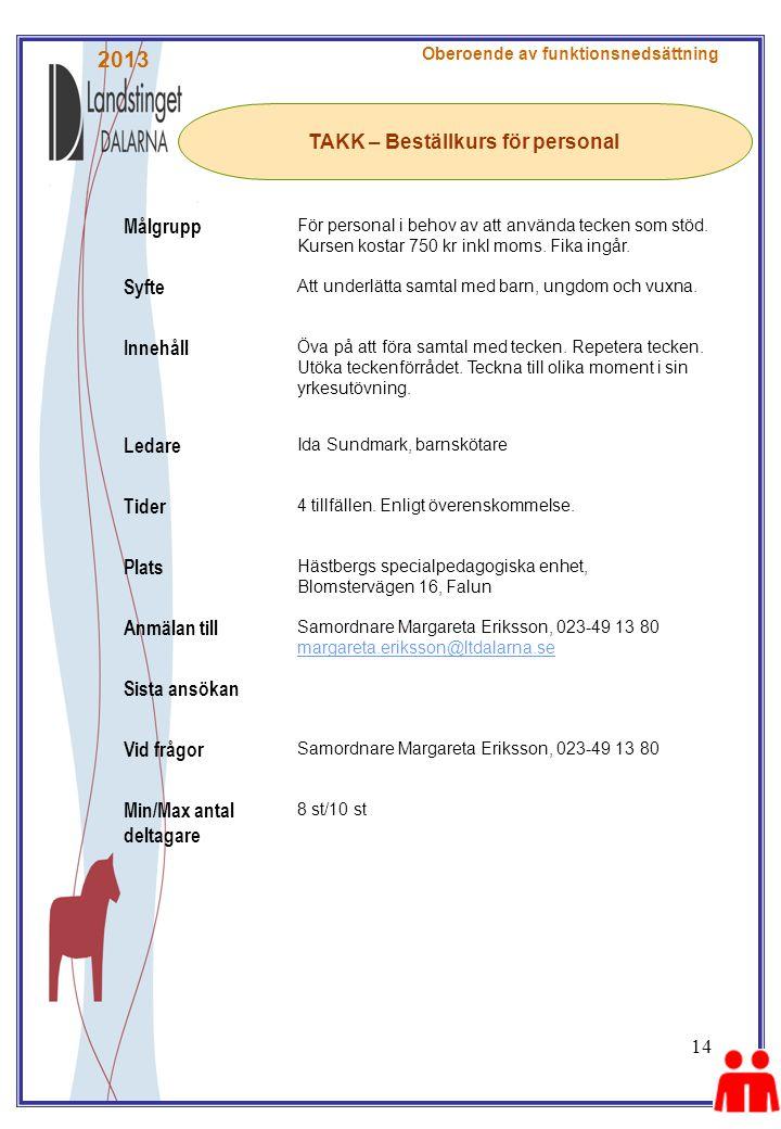 14 TAKK – Beställkurs för personal Oberoende av funktionsnedsättning Målgrupp För personal i behov av att använda tecken som stöd. Kursen kostar 750 k