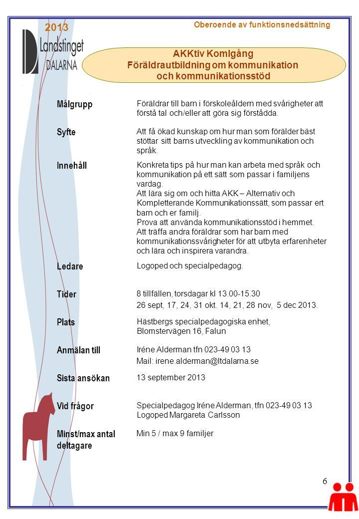 6 AKKtiv KomIgång Föräldrautbildning om kommunikation och kommunikationsstöd Oberoende av funktionsnedsättning Målgrupp Föräldrar till barn i förskole