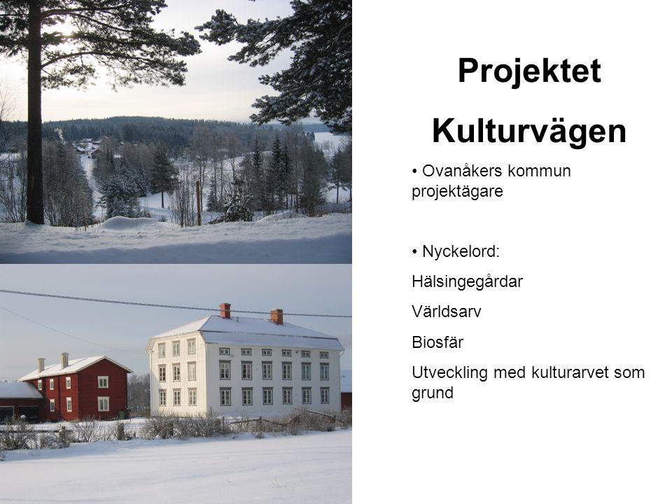 Projektet Kulturvägen • Ovanåkers kommun projektägare • Nyckelord: Hälsingegårdar Världsarv Biosfär Utveckling med kulturarvet som grund